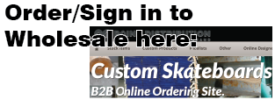 link to wholesale skateboard ordering